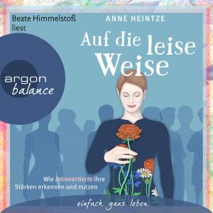 Beate Himmelstoß liest Anne Heintze, Auf die leise Weise