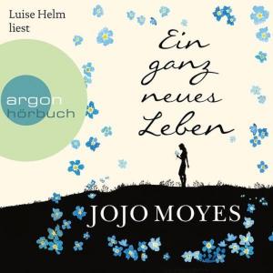 """Luise Helm liest Jojo Moyes """"Ein ganz neues Leben"""""""