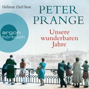 """Helmut Zierl liest Peter Prange """"Unsere wunderbaren Jahre"""""""