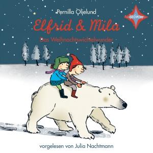 Elfrid & Mila - Das Weihnachtswichtelwunder