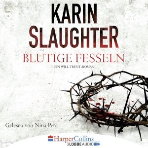 Nina Petri liest Karin Slaughter, Blutige Fesseln