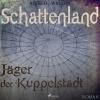 Schattenland - Jäger der Kuppelstadt