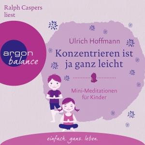 """Ralph Caspers liest Ulrich Hoffmann """"Konzentrieren ist ja ganz leicht - Mini-Meditationen für Kinder"""""""