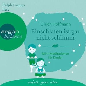 """Ralph Caspers liest Ulrich Hoffmann """"Einschlafen ist gar nicht schlimm - Mini-Meditationen für Kinder"""""""