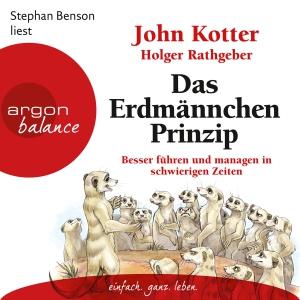 """Stephan Benson liest John Kotter, Holger Rathgeber """"Das Erdmännchen-Prinzip - Besser führen und managen in schwierigen Zeiten"""""""