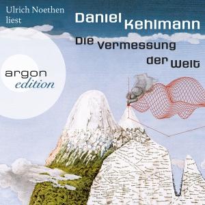 """Ulrich Noethen liest Daniel Kehlmann """"Die Vermessung der Welt"""""""