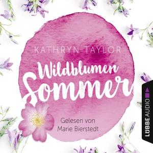 Marie Bierstedt liest Kathryn Taylor, Wildblumensommer