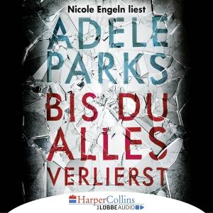 """Nicole Engeln liest Adele Parks """"Bis du alles verlierst"""""""