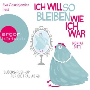 """Eva Gosciejewicz liest Monika Bittl """"Ich will so bleiben, wie ich war - Glücks-Push-up für die Frau ab 40"""""""