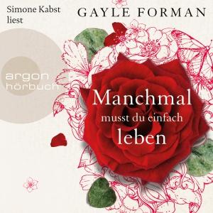 "Simone Kabst  liest Gayle Forman ""Manchmal musst du einfach leben"""