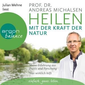 "Julian Mehne liest Andreas Michalsen ""Heilen mit der Kraft der Natur"""