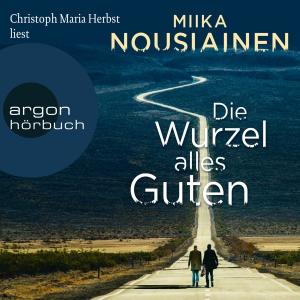 Christoph Maria Herbst liest Miika Nousiainen, Die Wurzel alles Guten