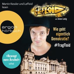 Martin Kessler und LeFloid lesen LeFloid mit Jonas Lanig, Wie geht eigentlich Demokratie?