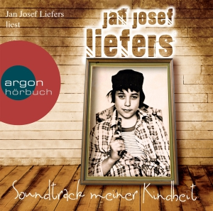 "Jan Josef Liefers liest Jan Josef Liefers ""Soundtrack meiner Kindheit"""