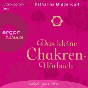 Jutta Ribbrock liest Katharina Middendorf, Das kleine Chakren-Hörbuch