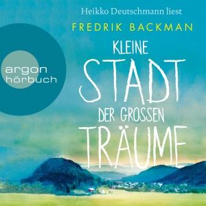 Heikko Deutschmann liest Fredrik Backman, Kleine Stadt der großen Träume