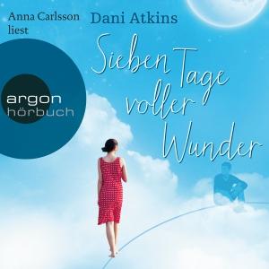 Anna Carlsson liest Dani Atkins, Sieben Tage voller Wunder