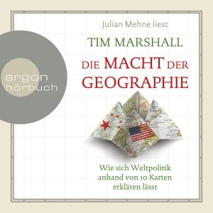 Julian Mehne liest Tim Marshall, Die Macht der Geographie