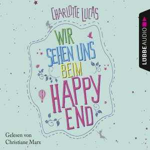 Christiane Marx liest Charlotte Lucas, Wir sehen uns beim Happy End