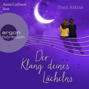 Anna Carlsson, Elena Wilms und Richard Barenberg lesen Dani Atkins, Der Klang deines Lächelns