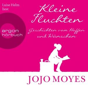 Luise Helm liest Jojo Moyes, Kleine Fluchten