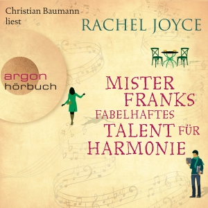 "Christian Baumann liest Rachel Joyce ""Mister Franks fabelhaftes Talent für Harmonie"""