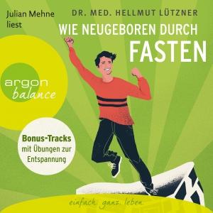 Julian Mehne liest Hellmut Lützner, Wie neugeboren durch Fasten