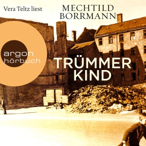 Vera Teltz liest Mechtild Borrmann, Trümmerkind