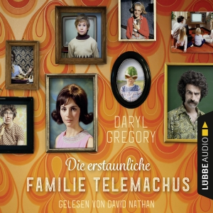 David Nathan liest Daryl Gregory, Die erstaunliche Familie Telemachus