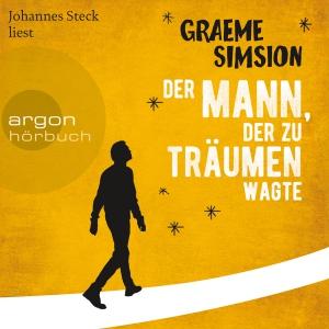 Johannes Steck liest Graeme Simsion, Der Mann, der zu träumen wagte
