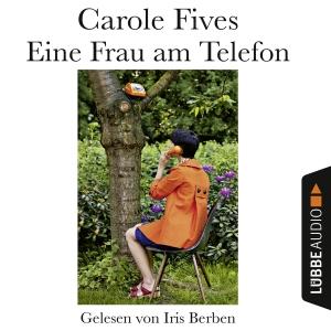 Iris Berben liest Carole Fives, Eine Frau am Telefon