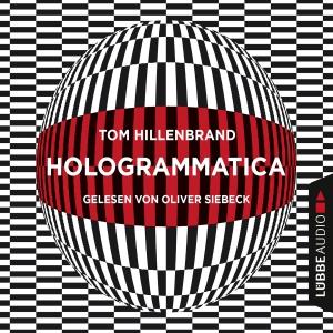 Oliver Siebeck liest Tom Hillenbrand, Hologrammatica