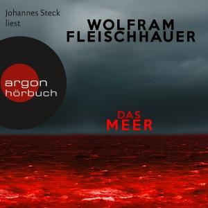 Johannes Steck liest Wolfram Fleischhauer, Das Meer