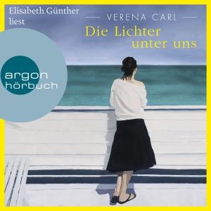 Elisabeth Günther liest Verena Carl, Die Lichter unter uns
