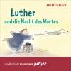 Luther und die Macht des Wortes