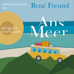 Heikko Deutschmann liest René Freund, Ans Meer