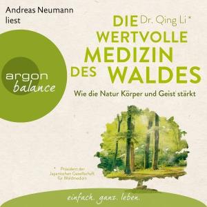 Andreas Neumann liest Qing Li, Die wertvolle Medizin des Waldes
