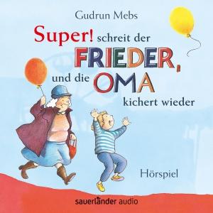 """""""Super"""", schreit der Frieder, und die Oma kichert wieder"""