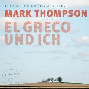 Christian Brückner liest Mark Thompson, El Greco und ich