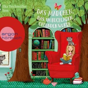 Ilka Teichmüller liest Sylvia Bishop, Das Mädchen, das im Buchladen gefunden wurde