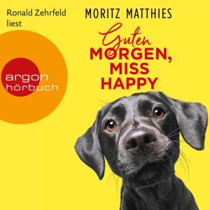 Ronald Zehrfeld liest Moritz Matthies, Guten Morgen, Miss Happy