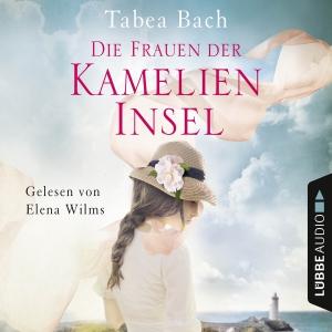 Elena Wilms liest Tabea Bach, Die Frauen der Kamelien-Insel