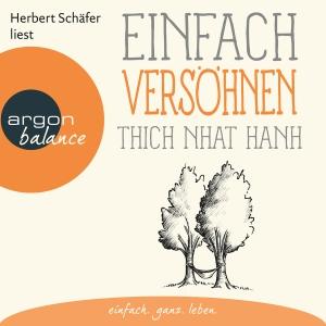 Herbert Schäfer liest Thich Nhat Hanh, Einfach versöhnen