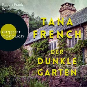Robert Frank liest Tana French, Der dunkle Garten