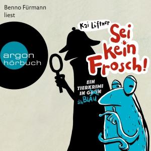 Benno Führmann liest Kai Lüftner, Sei kein Frosch!