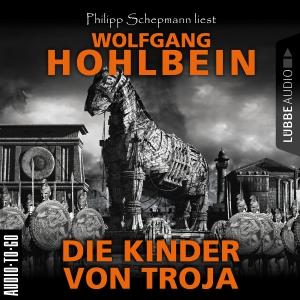 Philipp Schepmann liest Wolfgang Hohlbein, Die Kinder von Troja