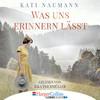 Vergrößerte Darstellung Cover: Ilka Teichmüller liest Kati Naumann, Was uns erinnern lässt. Externe Website (neues Fenster)