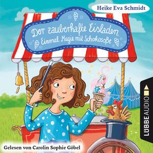 Carolin Sophie Göbel liest Heike Eva Schmidt, Einmal Magie mit Schokosoße