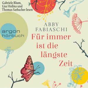 Gabriele Blum, Lisa Hrdina und Thomas Sarbacher lesen Abby Fabiaschi, Für immer ist die längste Zeit