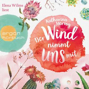 Elena Wilms liest Katharina Herzog, Der Wind nimmt uns mit